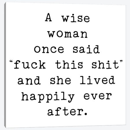 A Wise Woman One Said Canvas Print #PXY7} by Pixy Paper Canvas Print