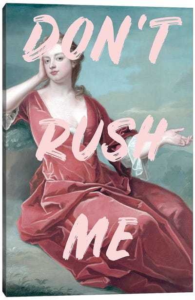 Don'T Rush Me Canvas Art Print