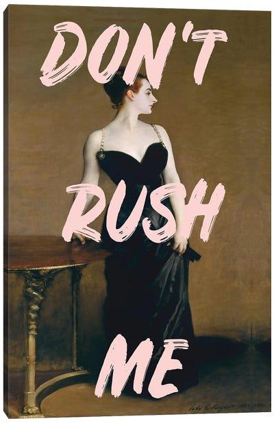 Don't Rush Me - Madame X Canvas Art Print