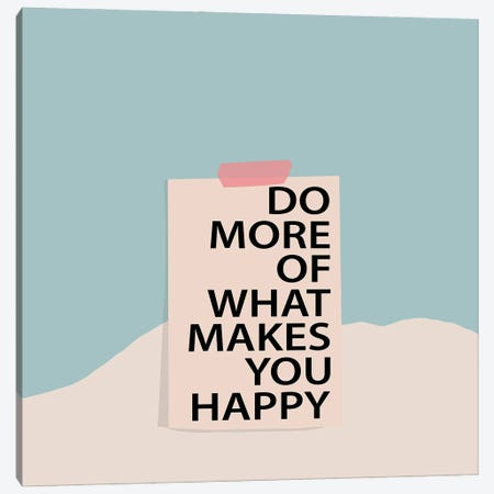 Do More Of What Makes You Happy Canvas Print #RLE29} by Merle Callesen Canvas Art