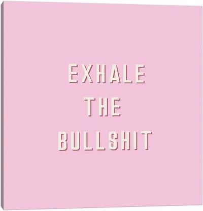 Exhale The Bullshit Canvas Art Print