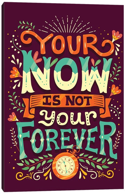 Your Now is Not Your Forever Canvas Art Print
