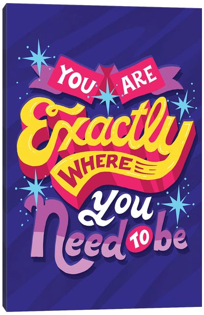 Where you need to be Canvas Art Print