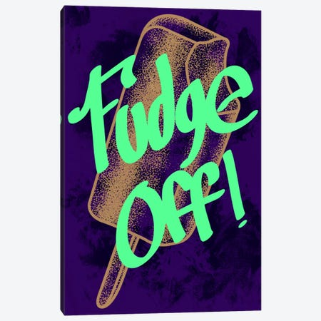 Fudge Off Canvas Print #SAV1} by 5by5collective Canvas Wall Art
