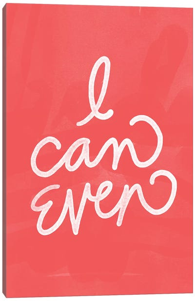 I Can Even Canvas Art Print