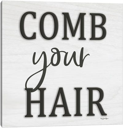 Comb Your Hair Canvas Art Print