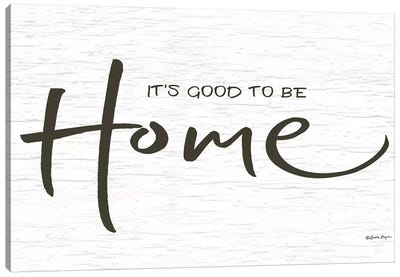 It's Good to be Home    Canvas Art Print