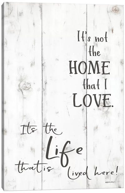 The Life that is Lived Here     Canvas Art Print