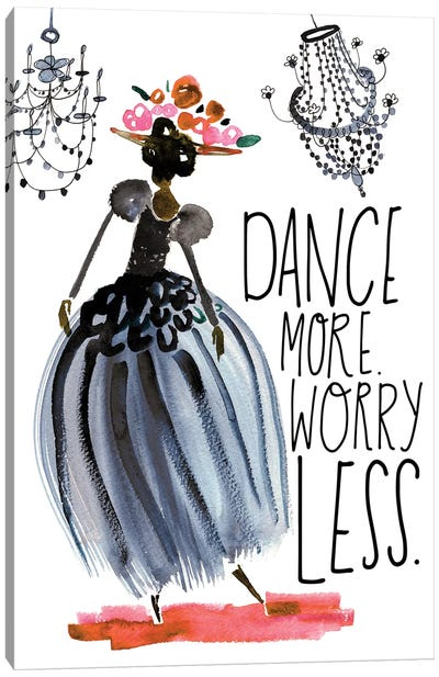 Dance More. Worry Less. Canvas Art Print