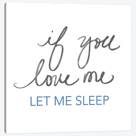 If You Love Me, Let Me Sleep Canvas Print #SGS108} by Sd Graphics Studio Canvas Wall Art