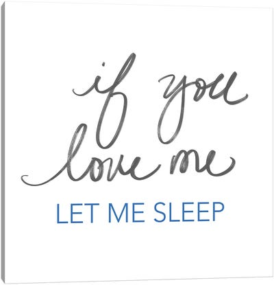 If You Love Me, Let Me Sleep Canvas Art Print