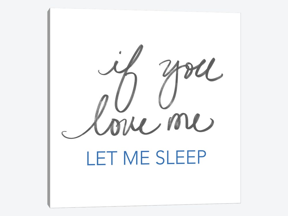 If You Love Me, Let Me Sleep by Sd Graphics Studio 1-piece Canvas Art Print