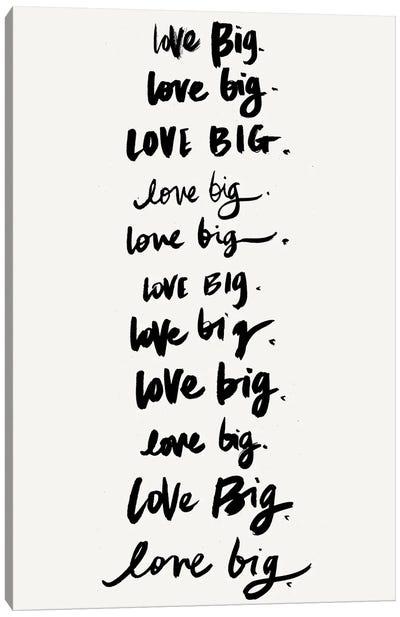 Love Big, Love Big Canvas Art Print