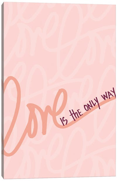 Love is the Only Way Canvas Art Print