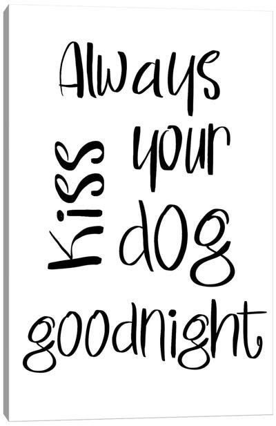 Always Kiss Your Dog Goodnight Canvas Art Print