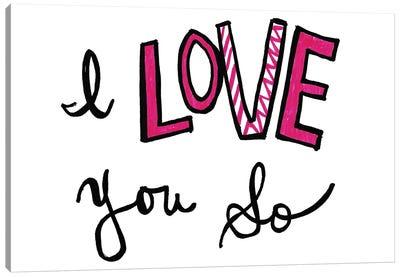 I Love You So Canvas Art Print