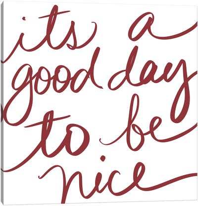 Its A Good Day To Be Nice Canvas Art Print