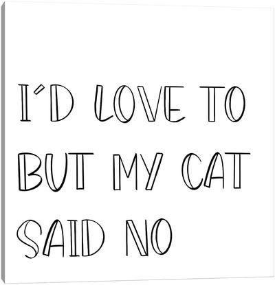 My Cat Said No Canvas Art Print