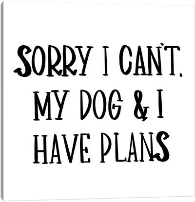 My Dog And I Have Plans Canvas Art Print