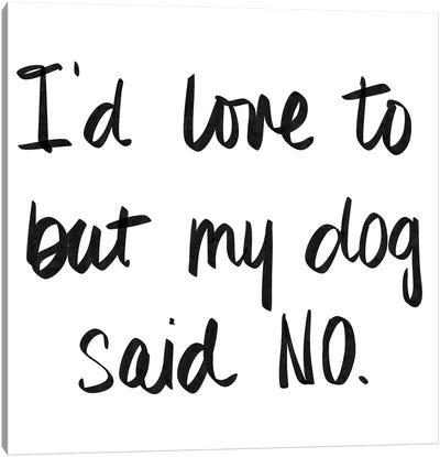 My Dog Said No Canvas Art Print