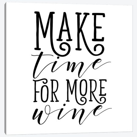 Make Time For More Wine Canvas Print #SGS38} by Sd Graphics Studio Canvas Artwork