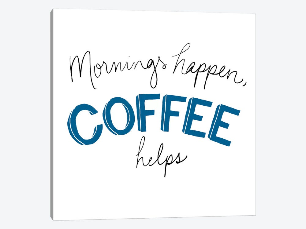 Mornings Happen Coffee Helps by Sd Graphics Studio 1-piece Canvas Print