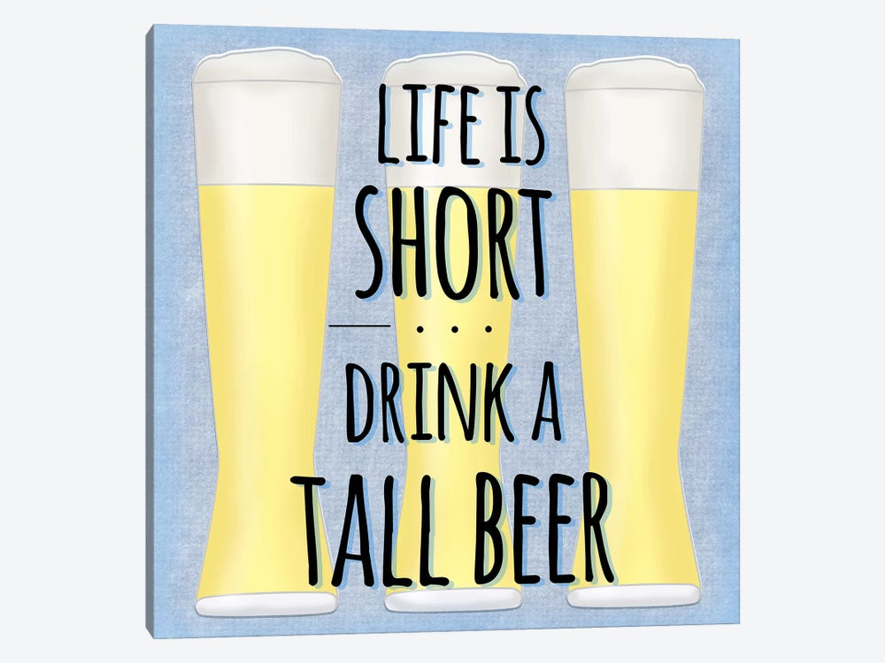 Life Is Short Drink A Tall Beer by Sd Graphics Studio 1-piece Canvas Print