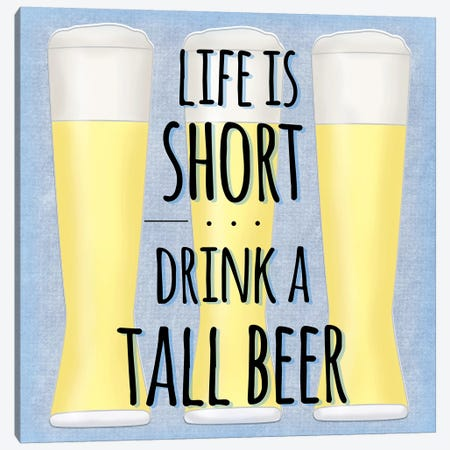 Life Is Short Drink A Tall Beer Canvas Print #SGS6} by Sd Graphics Studio Canvas Artwork