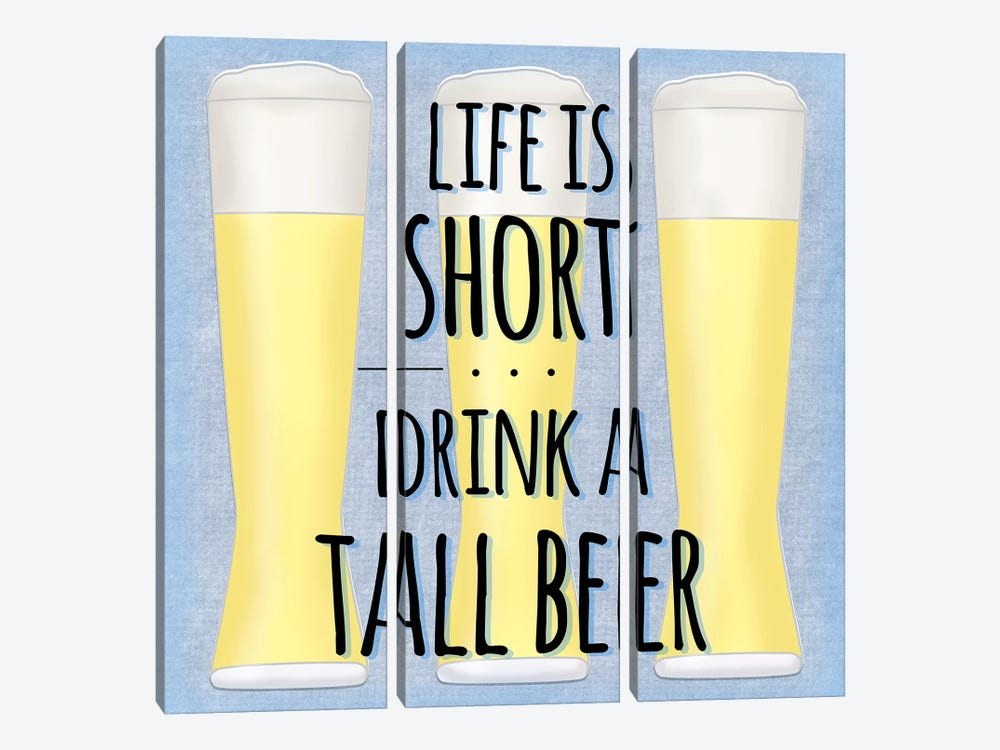 Life Is Short Drink A Tall Beer by Sd Graphics Studio 3-piece Canvas Print