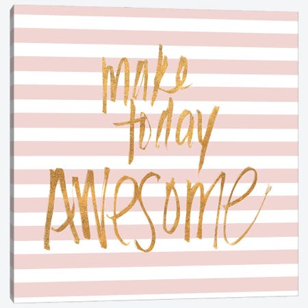 Make today Awesome on Pink Stripes Canvas Print #SGS75} by Sd Graphics Studio Canvas Art Print