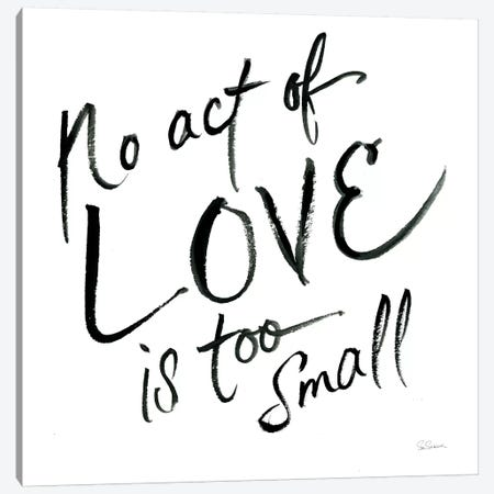 No Act Too Small Canvas Print #SLB13} by Sue Schlabach Canvas Art