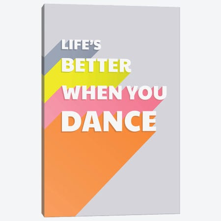 Life Is Better When You Dance Typography Canvas Print #SMM112} by Show Me Mars Canvas Art