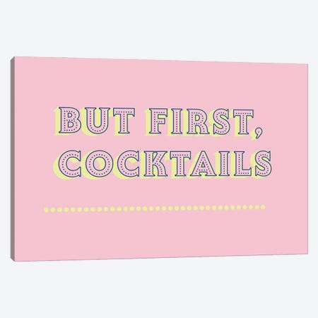But First Cocktails Typography Canvas Print #SMM17} by Show Me Mars Canvas Art Print