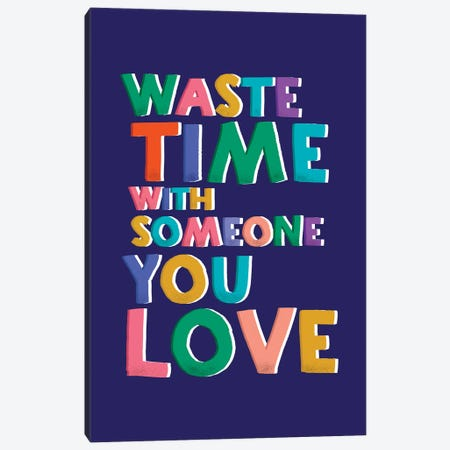 Wate Time With Someone You Love Canvas Print #SMM185} by Show Me Mars Canvas Art