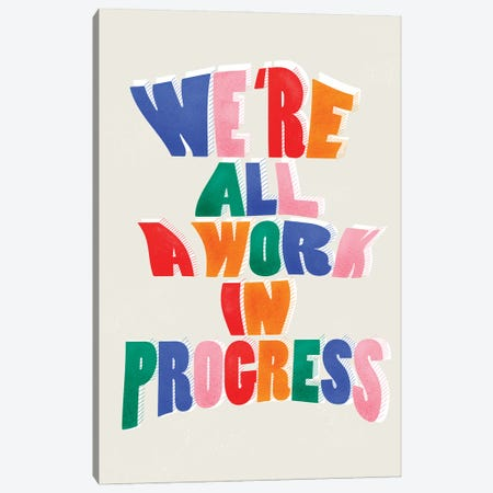 We Are All Work In Progress Canvas Print #SMM188} by Show Me Mars Canvas Art Print
