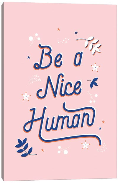 Be A Nice Human Canvas Art Print