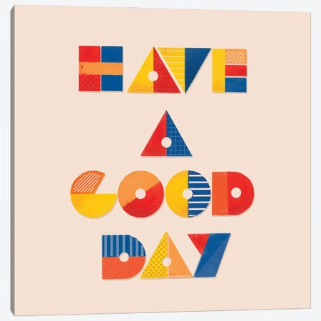 Have A Good Day Positive Typography Canvas Print #SMM88} by Show Me Mars Canvas Art Print