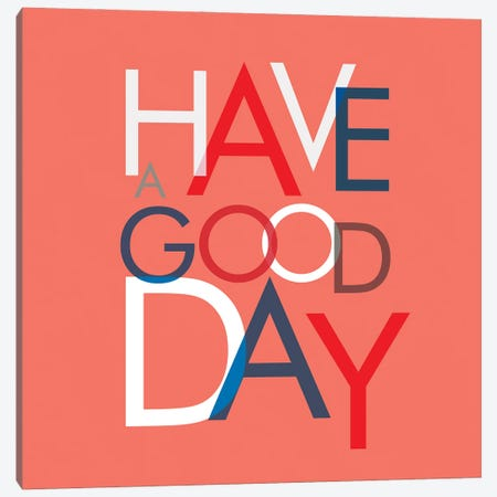 Have A Good Day Canvas Print #SMM89} by Show Me Mars Canvas Print