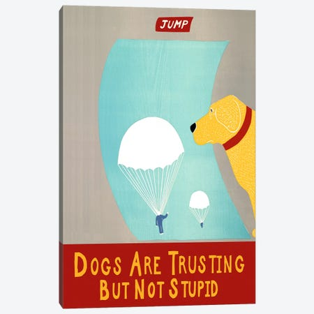 Dogs Are Trusting But Not Stupid Canvas Print #STH23} by Stephen Huneck Canvas Print