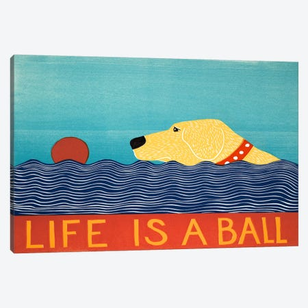 Life Is A Ball Yell Canvas Print #STH62} by Stephen Huneck Art Print