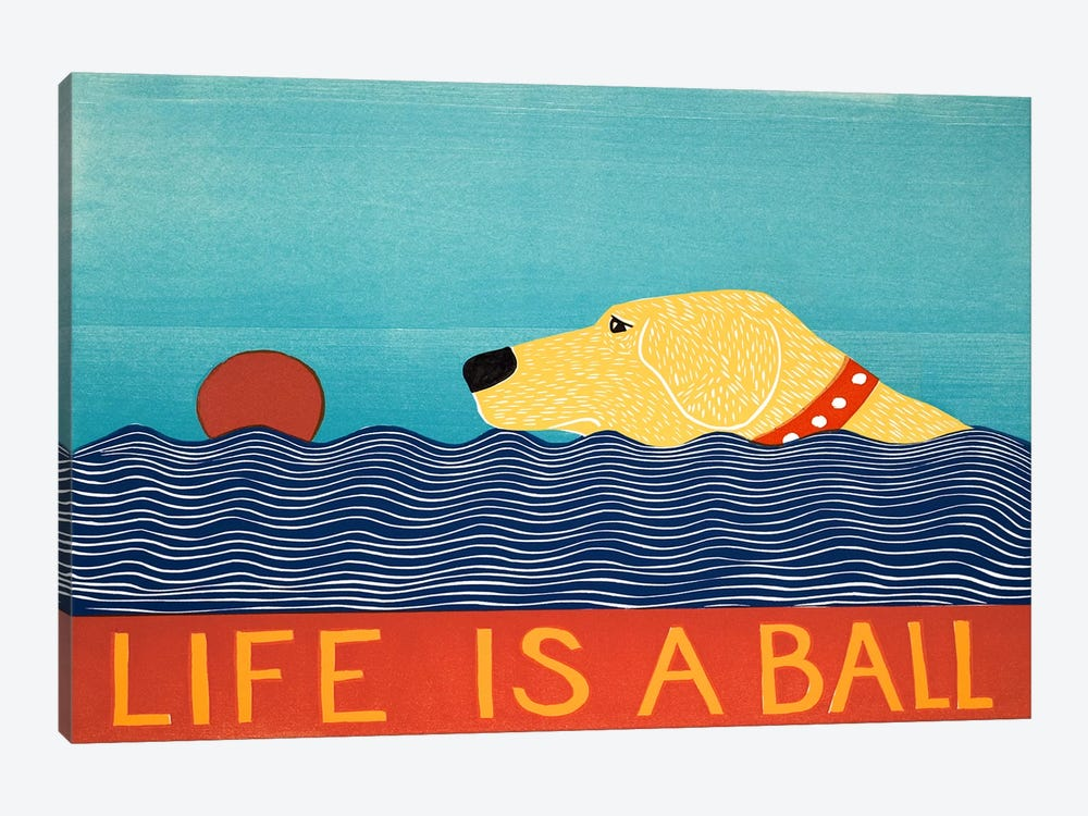 Life Is A Ball Yell by Stephen Huneck 1-piece Art Print