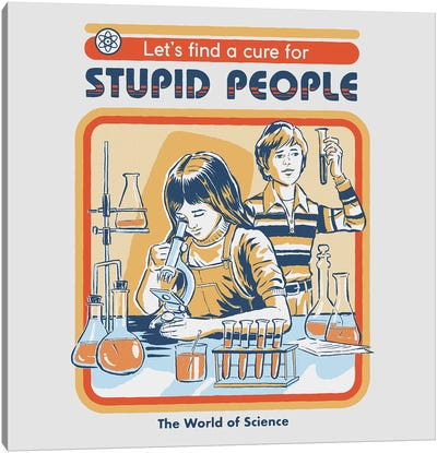 A Cure For Stupid People Canvas Art Print
