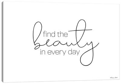 Find The Beauty In Every Day Canvas Art Print