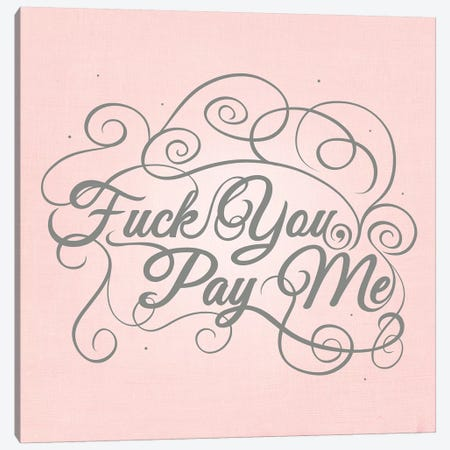 Fuck You, Pay Me Canvas Print #SWS10} by 5by5collective Canvas Print