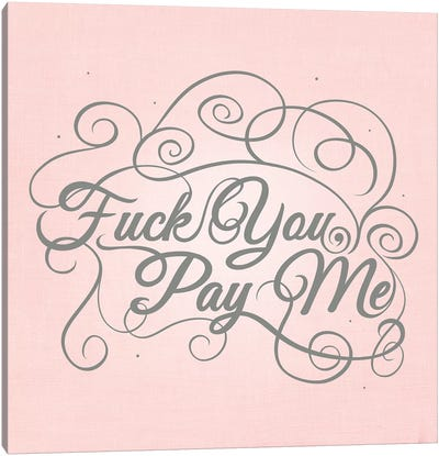 Fuck You, Pay Me Canvas Art Print