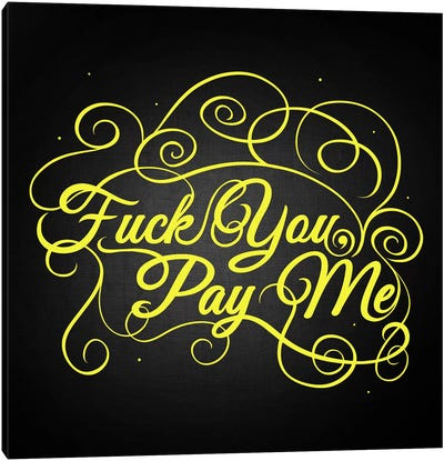 Fuck You, Pay Me II Canvas Print #SWS11