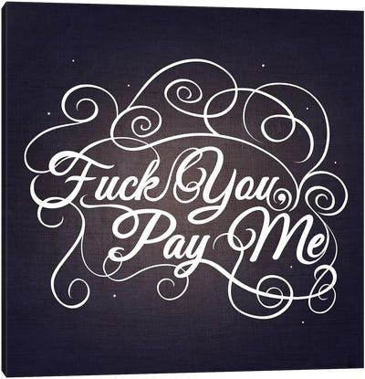 Fuck You, Pay Me III Canvas Art Print