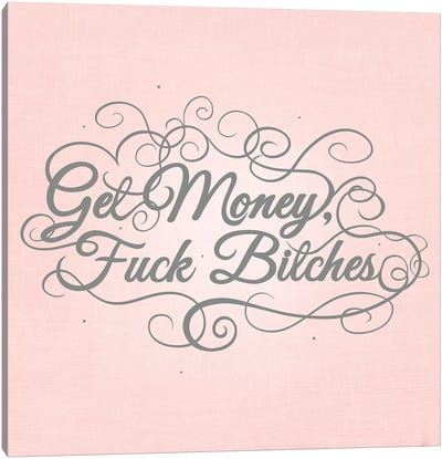 Get Money, Fuck Bitches Canvas Art Print