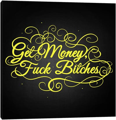 Get Money, Fuck Bitches II Canvas Art Print