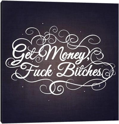 Get Money, Fuck Bitches III Canvas Art Print